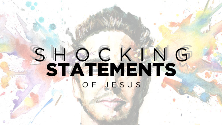 Shocking Statements of Jesus