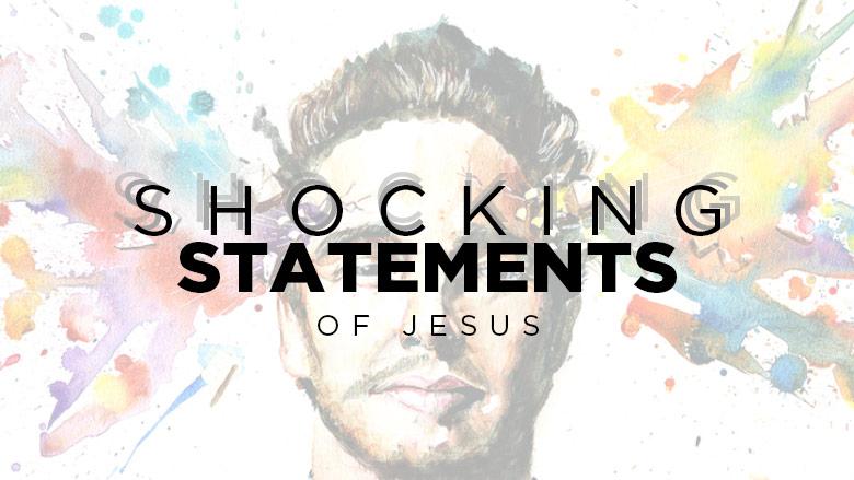 Shocking Statements of Jesus
